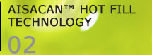 Aisacan™ Hot fill technology